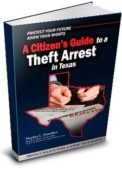 "Get our free book, ""A Citizen's Guide to a Theft Arrest in Texas"" today."