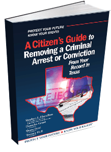 A Citizen's Guide to Removing an Arrest or Conviction From Your Record in Texas